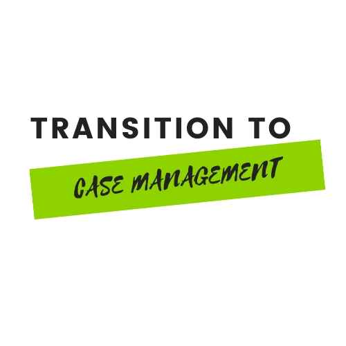 Transitioning to Case Management
